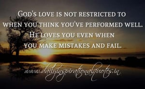 God's love is not restricted to when you think you've performed well ...