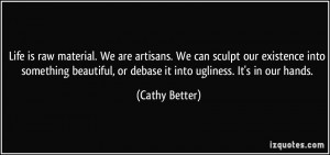 ... , or debase it into ugliness. It's in our hands. - Cathy Better