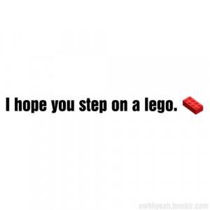 Hope You Step on a LEGO