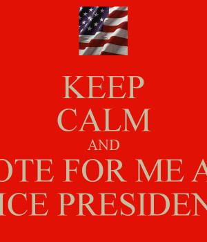 KEEP CALM AND VOTE FOR ME AS VICE PRESIDENT
