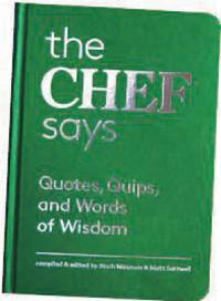 The Chef Says: Quotes, Quips, and Words of Wisdom , compiled and ...