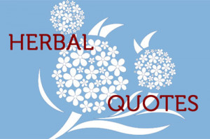 Great Herbal Quotes