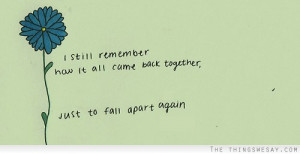 ... still remember how it all came back together just to fall apart again