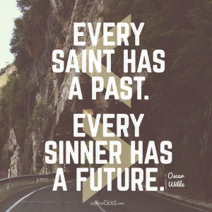 ... Every saint has a past. Every sinner has a future.