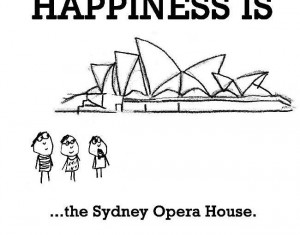 Happiness Is, The Sydney Opera House. – Funny Happy Quote