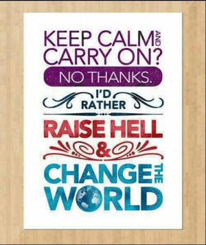 Raise hell and change the world #quotes