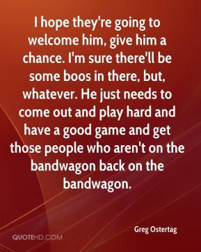 Greg Ostertag - I hope they're going to welcome him, give him a chance ...