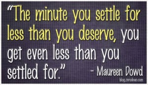 "... deserve, you get even less than you settled for."" — Maureen Dowd"