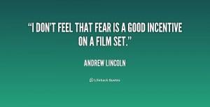 quote-Andrew-Lincoln-i-dont-feel-that-fear-is-a-197238.png