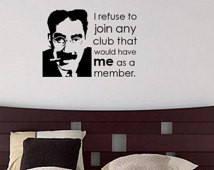 Wall Decal Quote by Groucho Marx - I refuse to join any club that ...