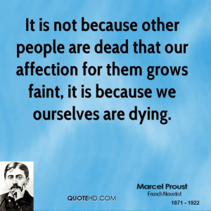 ... affection for them grows faint, it is because we ourselves are dying