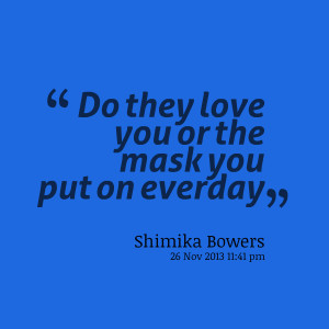 Quotes Picture: do they love you or the mask you put on everday