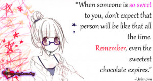 ... like that all the time. Remember, even the sweetest chocolate expires