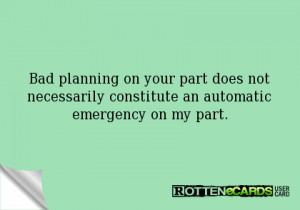 Bad planning on your part does not necessarily constitute an automatic ...