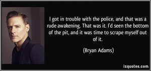 got in trouble with the police, and that was a rude awakening. That ...