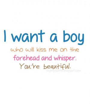 want a boy who will kiss me on the forehead