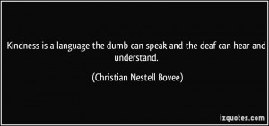 ... dumb can speak and the deaf can hear and understand. - Christian