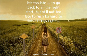 too late … to go back to all the right start, but still not too late ...