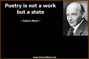 ... is not a work but a state - Robert Musil Quotes - StatusMind.com
