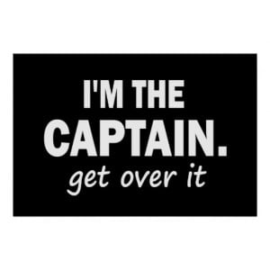 the Captain. Get over it - funny Posters