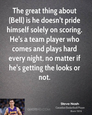 The great thing about (Bell) is he doesn't pride himself solely on ...