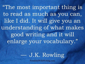 ... makes good writing and it will enlarge your vocabulary. J.K. Rowling