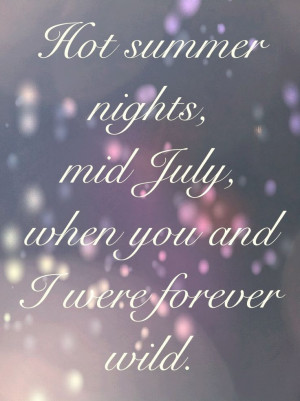 nights, mid July, when you and I were forever wild. The crazy days ...