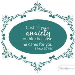 Cast ALL your anxiety. Cast all your anxiety on him because he cares ...