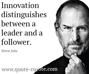 Innovation quotes - Innovation distinguishes between a leader and a ...