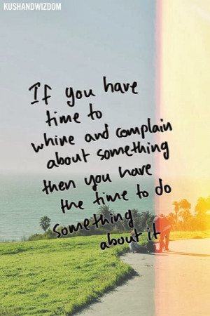 Stop Complaining Quotes This was brought on by a quote