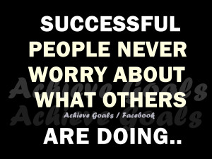Worry About Yourself Not Others Quotes Successful people never worry