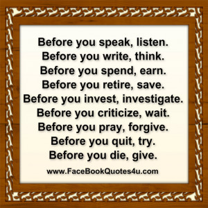 before you speak listen before you write think before you spend earn ...