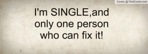 SINGLE,and only one person who can fix it! Facebook Quote Cover #