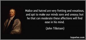 Malice and hatred are very fretting and vexatious, and apt to make our ...