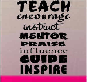 Teach Encourage Instruct Mentor Praise Influence Guide Inspire