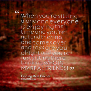 Quotes Picture: when you're sitting alone and everyone is enjoying the ...