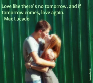 ... , and if tomorrow comes, love again. - #Max Lucado #quotes #marriage