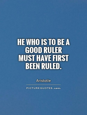 He who is to be a good ruler must have first been ruled Picture Quote