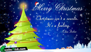 Christmas Is Not A Season by edna-ferber Picture Quotes