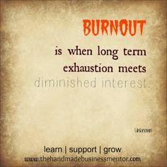 The Handmade Business Mentor: Quotes To Inspire Burnout is when long ...