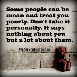 The meanest people are the ones who are hurting inside. I try to ...
