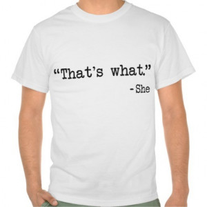 That's What She Said Quote Tshirts