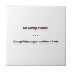 Funny Quote - I'm writing a book. I've got the … Small Square Tile