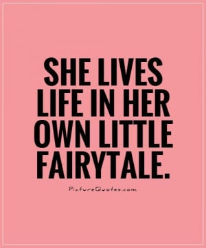 She lives life in her own little fairytale Picture Quote #1