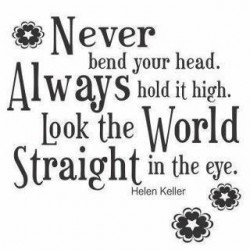 Never bend Your Head,Always Hold It High ~ Attitude Quote