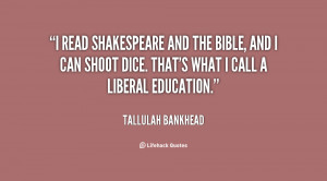 read Shakespeare and the Bible, and I can shoot dice. That's what I ...