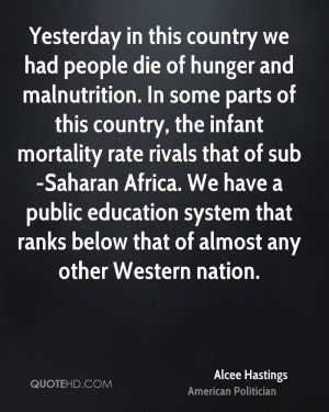Yesterday in this country we had people die of hunger and malnutrition ...