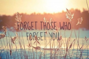 Description: forget those who forget you | funny quotes