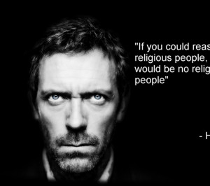 quotes stupidity dr house religion atheism grayscale hugh laurie ...