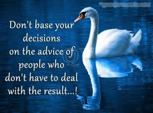 Decision Quotes Don't base your decisions on